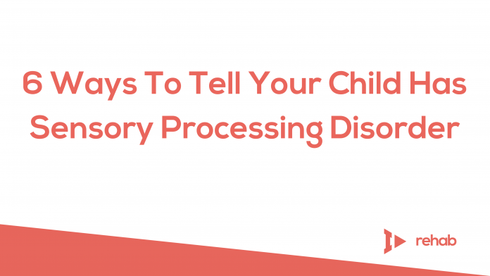 6 Ways To Tell Your Child Has Sensory Processing Disorder